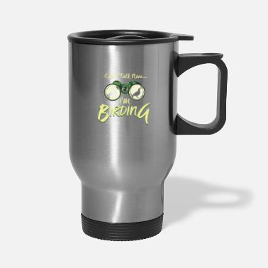Pun Can't Talk Now I'm Birding Binoculars Bird - Travel Mug