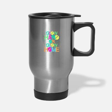 Glow Glow Hard or Glow Home - Travel Mug
