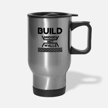 Highrise Building Build Bridges Not Walls - Travel Mug
