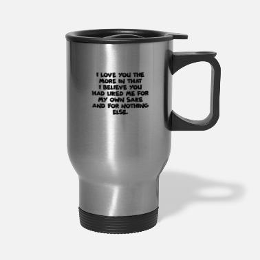 Cuore Quotes I love you the more in that I believe you - Travel Mug