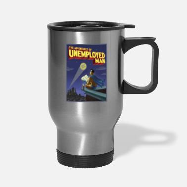 Unemployed The Adventure of Unemployed Man - Travel Mug