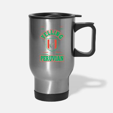 Yell Im Not Yelling Im Peruvian - Travel Mug