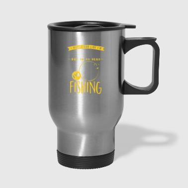 Fish Head Fishing In My Head - Travel Mug