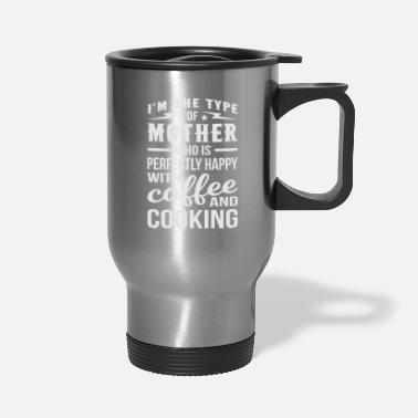 Hobby Mother Happy With Coffee And Cooking - Travel Mug