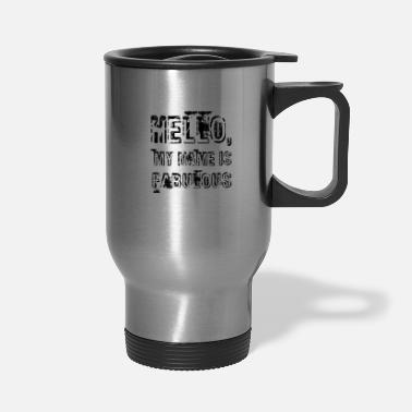 Hello-my-name-is Hello my name is fabulous - Travel Mug