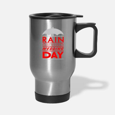 Wedding Day Rain on your wedding day - Travel Mug