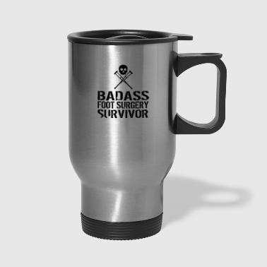 Surgery Badass Foot Surgery Survivor funny tshirt - Travel Mug