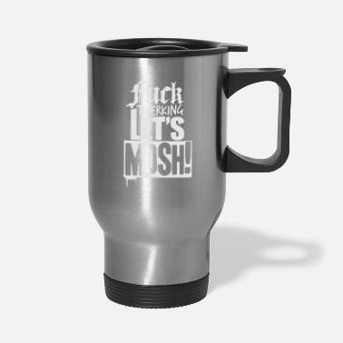 Mosh Fuck Twerking Let's Mosh - Travel Mug