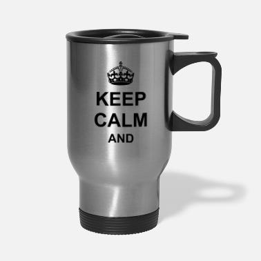 Keep Calm Keep Calm - Travel Mug