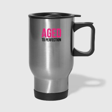 Aged To Perfection Aged To Perfection! - Travel Mug