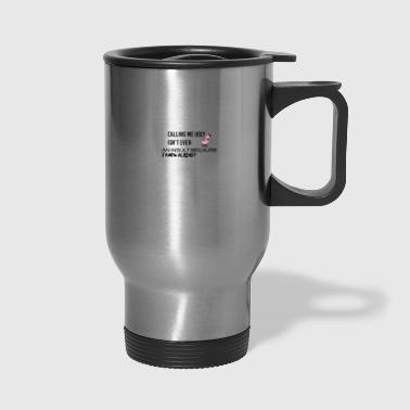 Calling me ugly is not an insult - Travel Mug