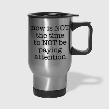 Paying Attention - Travel Mug