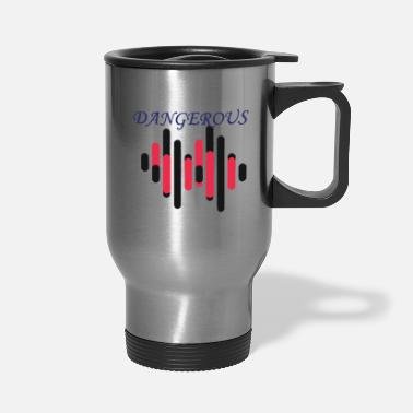 Dangerous dangerous - Travel Mug