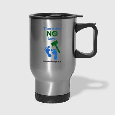 There are NO laws. - Travel Mug