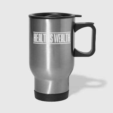 health is wealth - Travel Mug