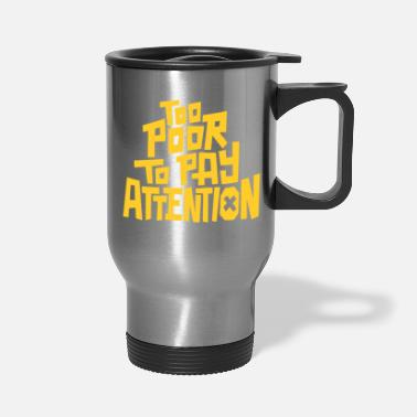 Pay To pay attention - Travel Mug