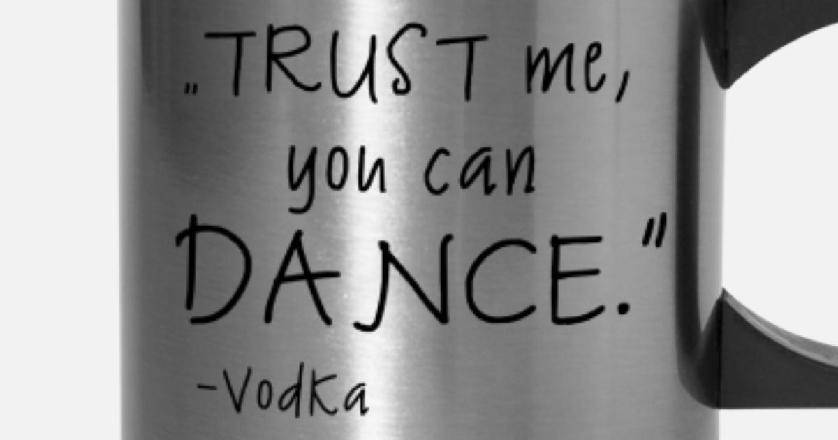 Trust Me Can Dance Quote Meme Tee Travel Mug Spreadshirt