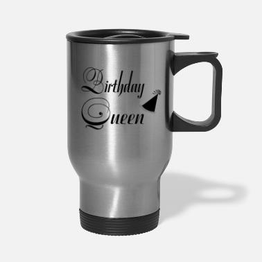 Happy Birthday Birthday Queen - Happy Birthday - Travel Mug