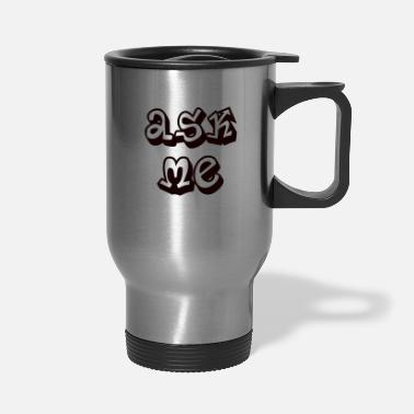 Ask Me - Travel Mug