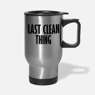 Clean What It Is last clean thing - Travel Mug