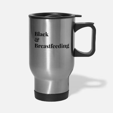 Breastfeeding Black & Breastfeeding - Travel Mug
