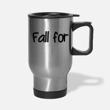 Fall Fall for - Travel Mug