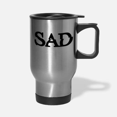 Sad Sad - Travel Mug