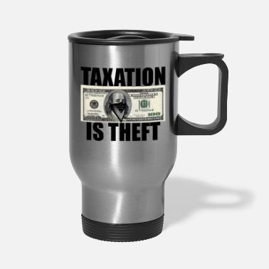 Theft Taxation Is Theft - Travel Mug