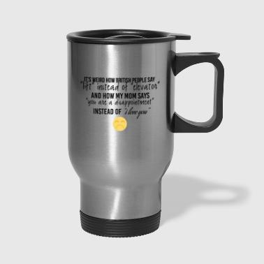 How british people say lift instead of elevator - Travel Mug