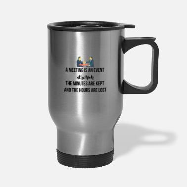 Meeting A meeting is an event - Travel Mug
