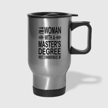 I'm A Woman With A Master's Degree - Travel Mug