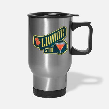 Liquor Liquor Stro - Travel Mug