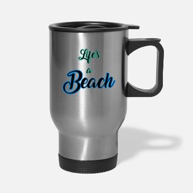 Life's a Beach - Travel Mug