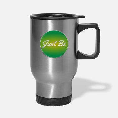 Just Just Be - Travel Mug