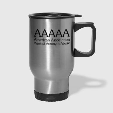 AAAAA American Association Against Acronym Abuse - Travel Mug