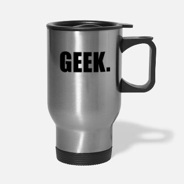 Geek GEEK - Travel Mug