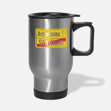 Unemployed UNEMPLOYED - Travel Mug