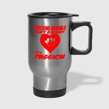 Rescuing Animals isn't a Hobby - Travel Mug