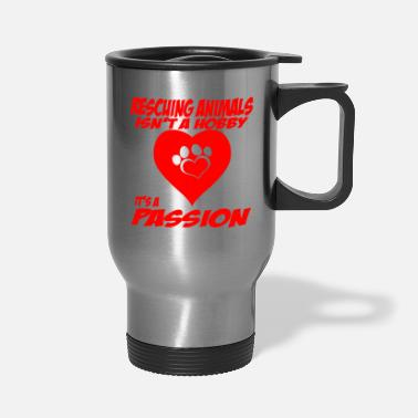 Rescue Rescuing Animals isn't a Hobby - Travel Mug