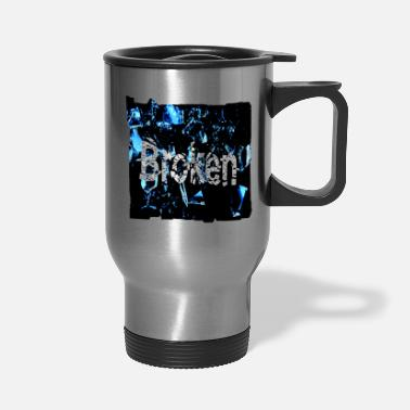 Broken Broken - Travel Mug