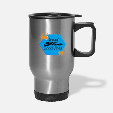 Chill Spread the good Vibes fun and positivity in life - Travel Mug