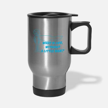 Such Is Life What Is Life Without A Little Risk - Travel Mug