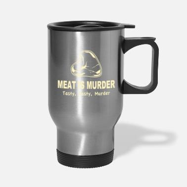Tasty Meat Is Murder Tasty Tasty Murder - Travel Mug