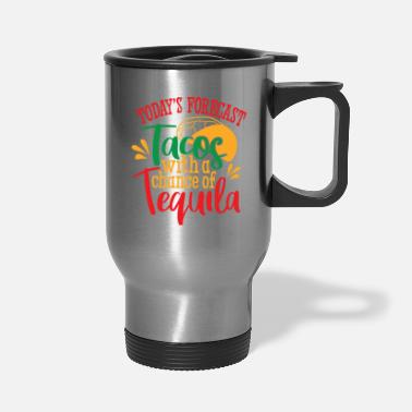 Mexicano Today Forecast Tacos with Tequila - Travel Mug