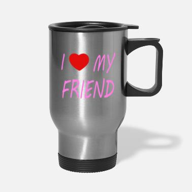 Best Friend And I love my Friend - Travel Mug