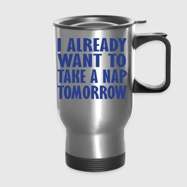 i already want to take a nap - Travel Mug