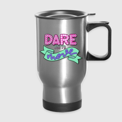 DARE YOU TO MOVE - Travel Mug