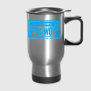 Its a good day to pow-wow - Travel Mug