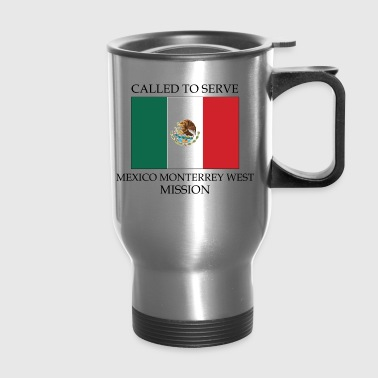 Mexico Monterrey West LDS Mission Called to - Travel Mug
