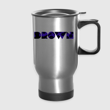Drown - Travel Mug